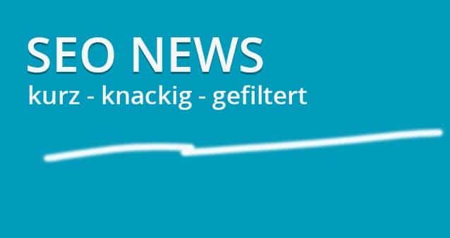 SEO-News (2) – Wichtige News kurz, knackig und gefiltert #036