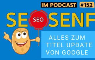 Alles zum Google Titel Update – inkl. Tipps zur Umsetzung #152